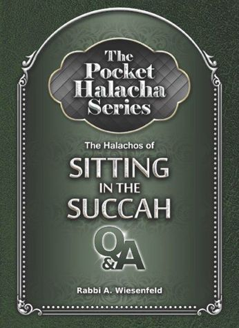 The Pocket Halacha Series: Halachos of Sitting in the Succah