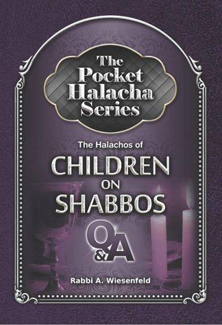 The Pocket Halacha Series: Halachos of Children on Shabbos