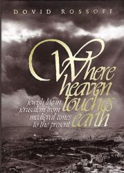 Where Heaven Touches Earth: Jerusalem From Medieval Times to the Present