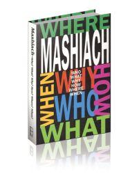 Mashiach: Who? What? Why? When? Where? How?.